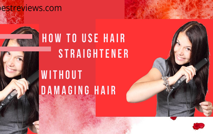 How To Use Hair Straightener Without Damaging Hair