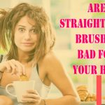 Are Straightening Brushes Bad For Your Hair