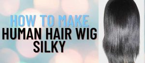 How To Make Human Hair Wig Silky