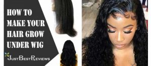 How To Make Your Hair Grow Under Wig
